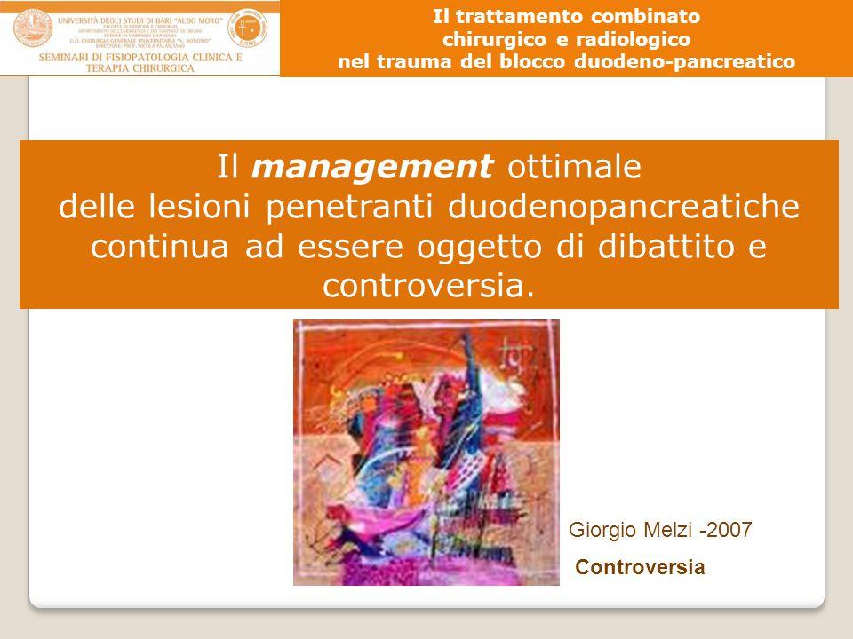 Il trattamento combinato chirurgico e radiologico nel trauma del blocco duodeno-pancreatico Giorgio Melzi -2007 Controversia Il management ottimale de