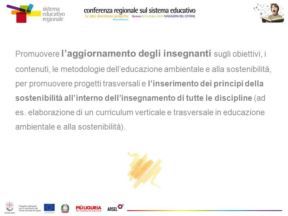 Promuovere l'aggiornamento degli insegnanti sugli obiettivi, i contenuti, le metodologie dell'educazione ambientale e alla sostenibilità, per promuovere progetti trasversali e l'inserimento dei principi della sostenibilità all'interno dell'insegnamento di tutte le discipline (ad es.