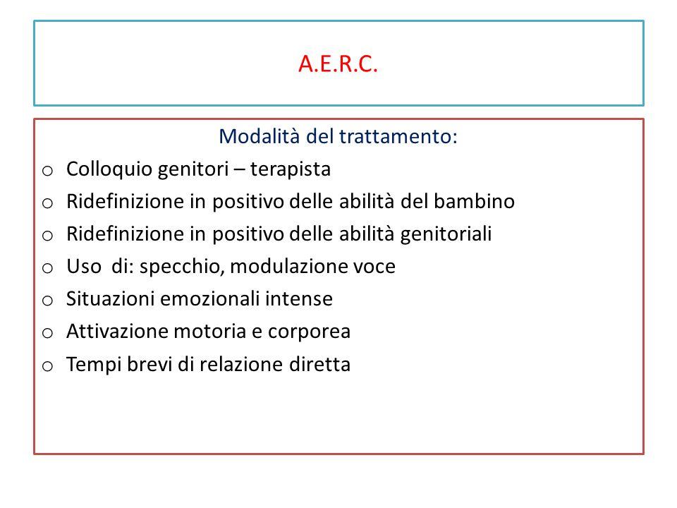 A.E.R.C. Modalità del trattamento: o Colloquio genitori – terapista o Ridefinizione in positivo delle abilità del bambino o Ridefinizione in positivo
