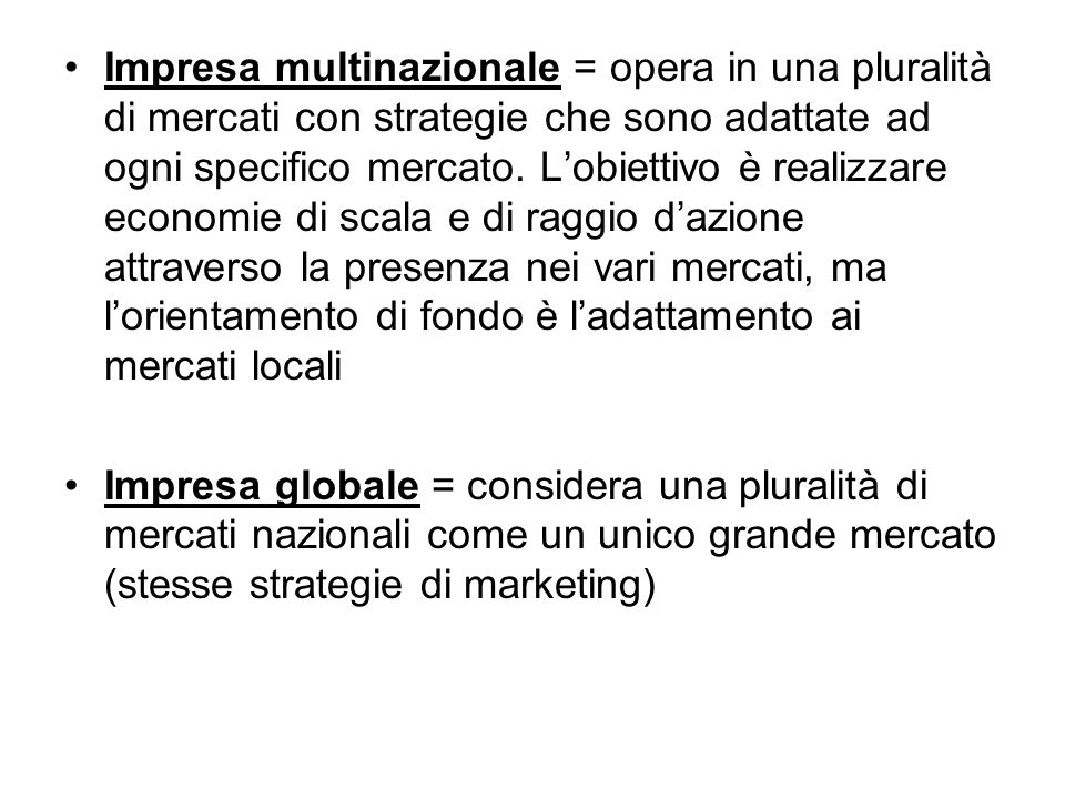 Impresa multinazionale = opera in una pluralità di mercati con strategie che sono adattate ad ogni specifico mercato. L'obiettivo è realizzare economi
