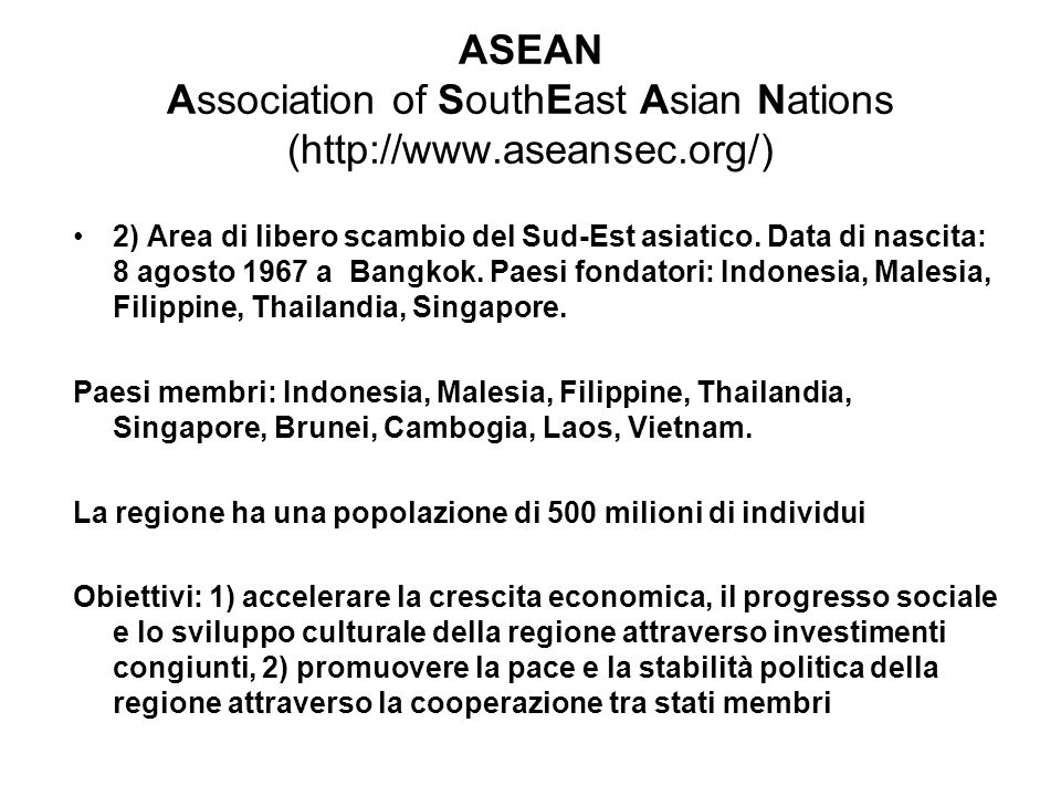 ASEAN Association of SouthEast Asian Nations (http://www.aseansec.org/) 2) Area di libero scambio del Sud-Est asiatico.
