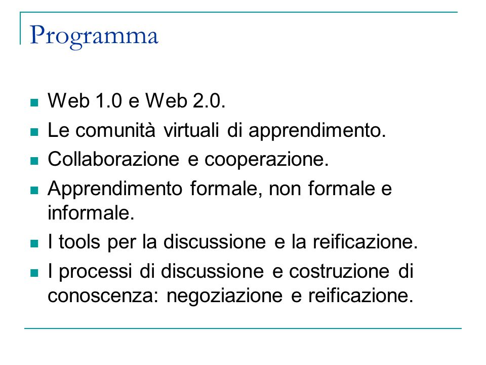 Programma Web 1.0 e Web 2.0. Le comunità virtuali di apprendimento. Collaborazione e cooperazione. Apprendimento formale, non formale e informale. I t