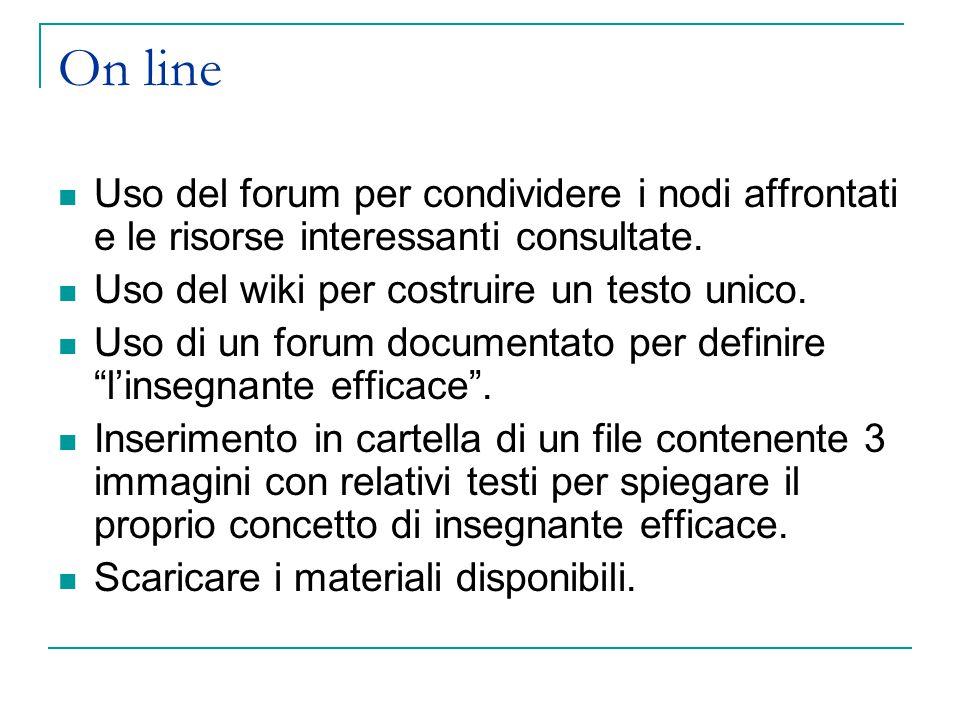 On line Uso del forum per condividere i nodi affrontati e le risorse interessanti consultate.