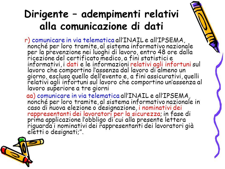 Dirigente – adempimenti relativi alla comunicazione di dati r) comunicare in via telematica all'INAIL e all'IPSEMA, nonché per loro tramite, al sistem
