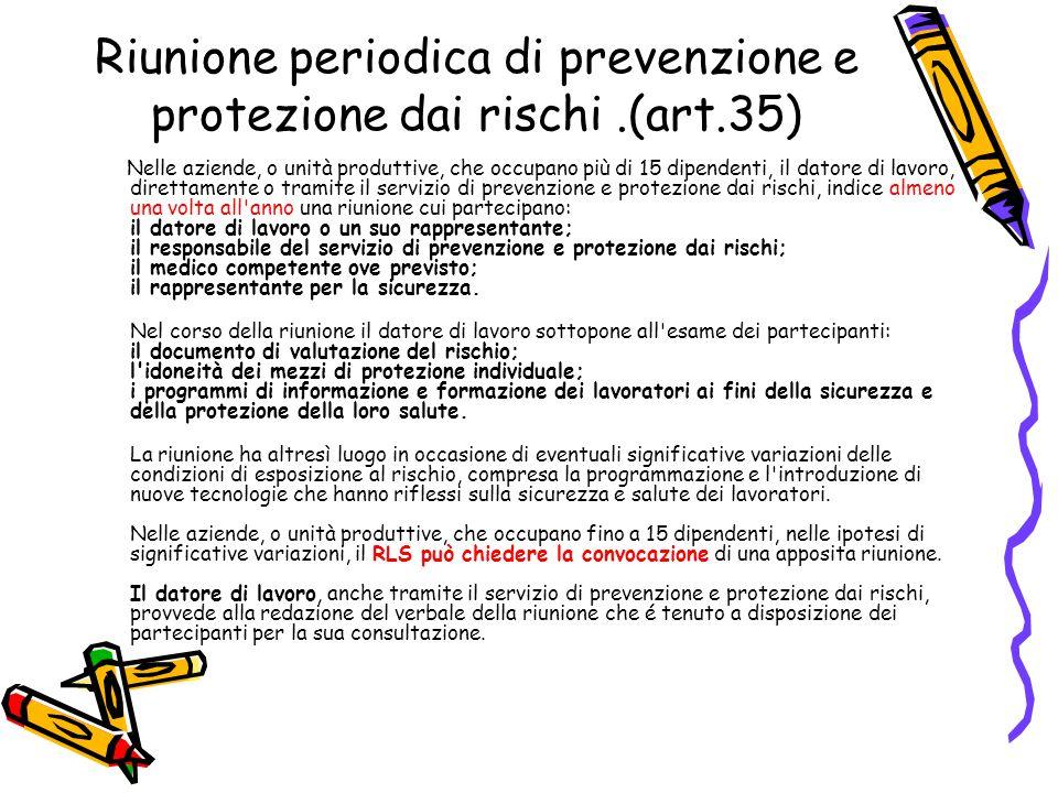 Riunione periodica di prevenzione e protezione dai rischi.(art.35) Nelle aziende, o unità produttive, che occupano più di 15 dipendenti, il datore di