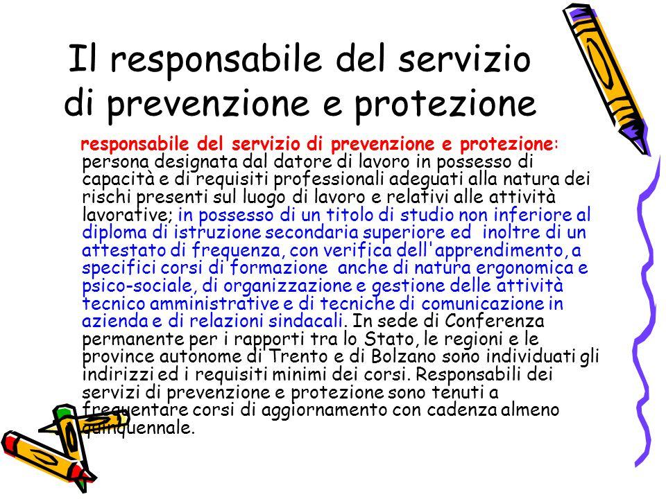 Il responsabile del servizio di prevenzione e protezione responsabile del servizio di prevenzione e protezione: persona designata dal datore di lavoro