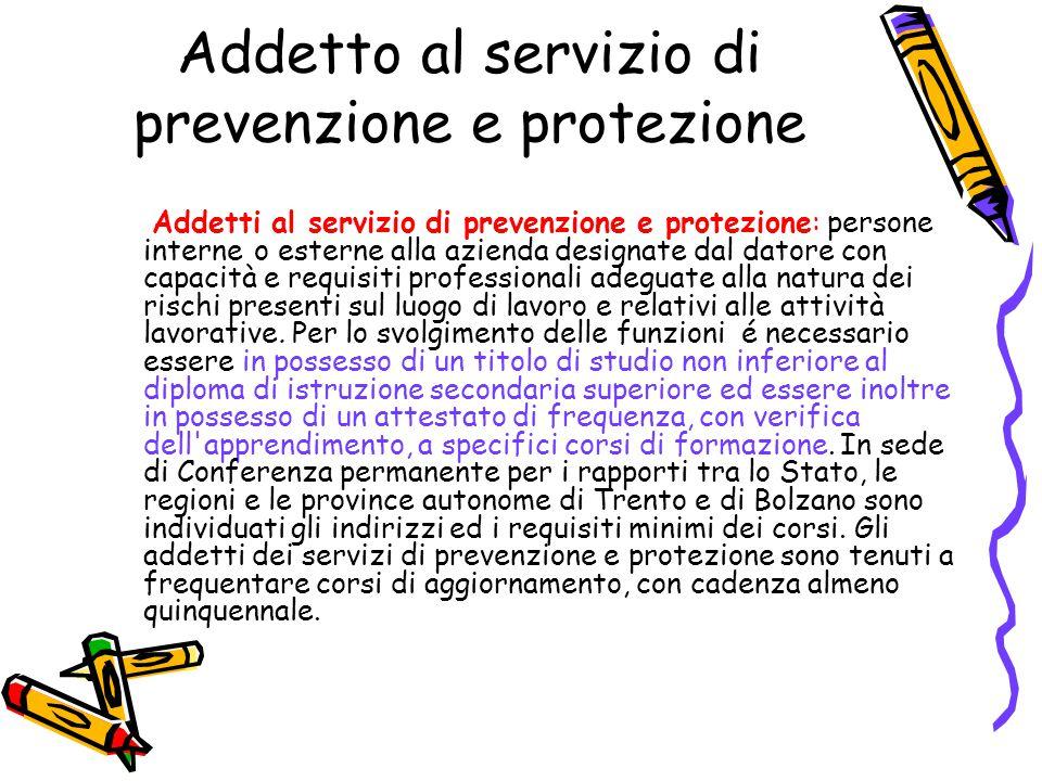 Addetto al servizio di prevenzione e protezione Addetti al servizio di prevenzione e protezione: persone interne o esterne alla azienda designate dal