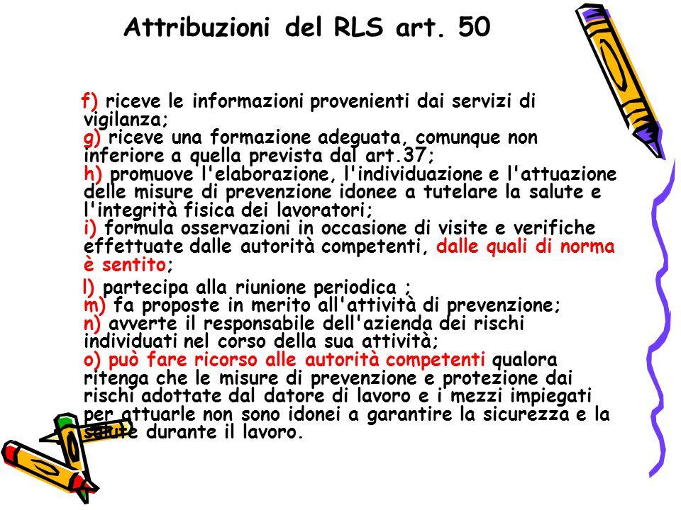 Attribuzioni del RLS art. 50 f) riceve le informazioni provenienti dai servizi di vigilanza; g) riceve una formazione adeguata, comunque non inferiore
