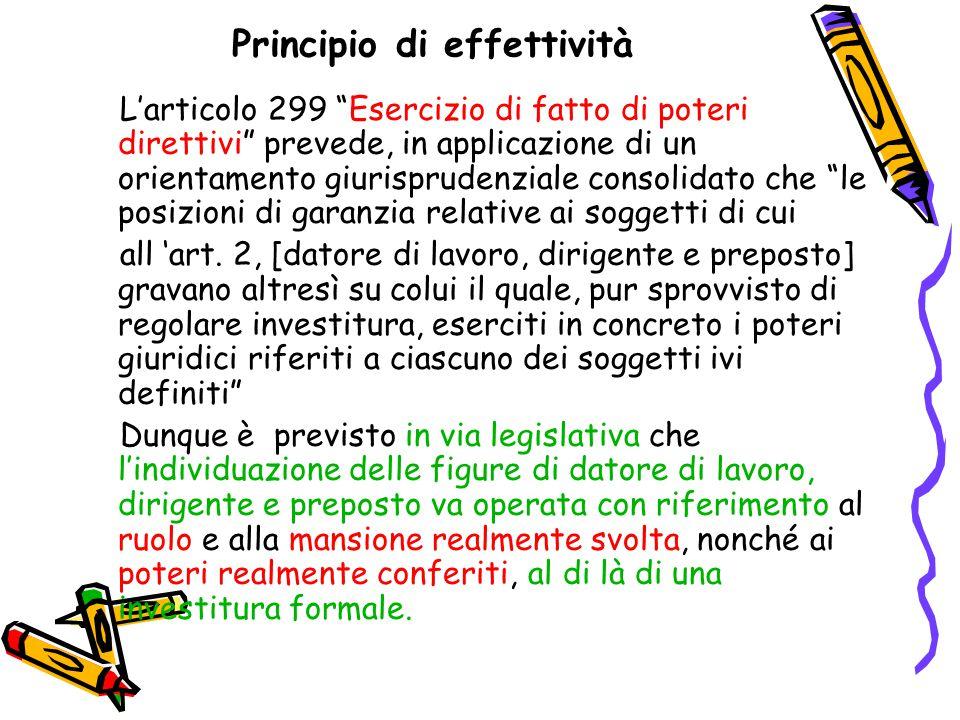 Principio di effettività L'articolo 299 Esercizio di fatto di poteri direttivi prevede, in applicazione di un orientamento giurisprudenziale consolidato che le posizioni di garanzia relative ai soggetti di cui all 'art.