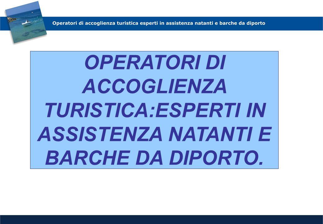 OBIETTIVO Formazione di operatori di accoglienza turistica particolarmente specializzati nell'assistenza ai flussi turistici nelle aree dei porti e dei porticcioli turistici.