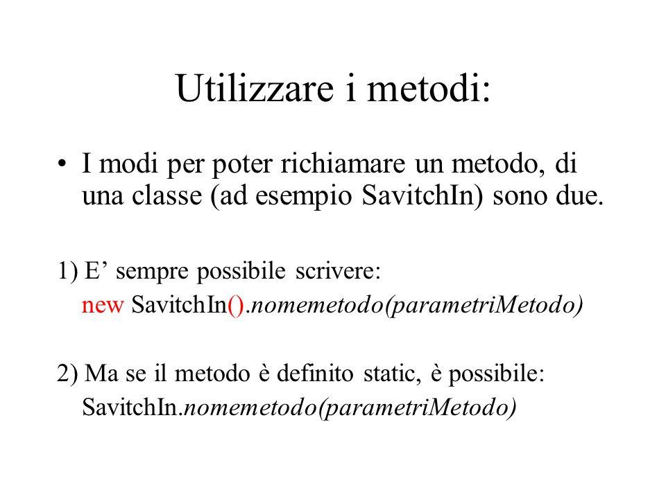 Utilizzare i metodi: I modi per poter richiamare un metodo, di una classe (ad esempio SavitchIn) sono due.