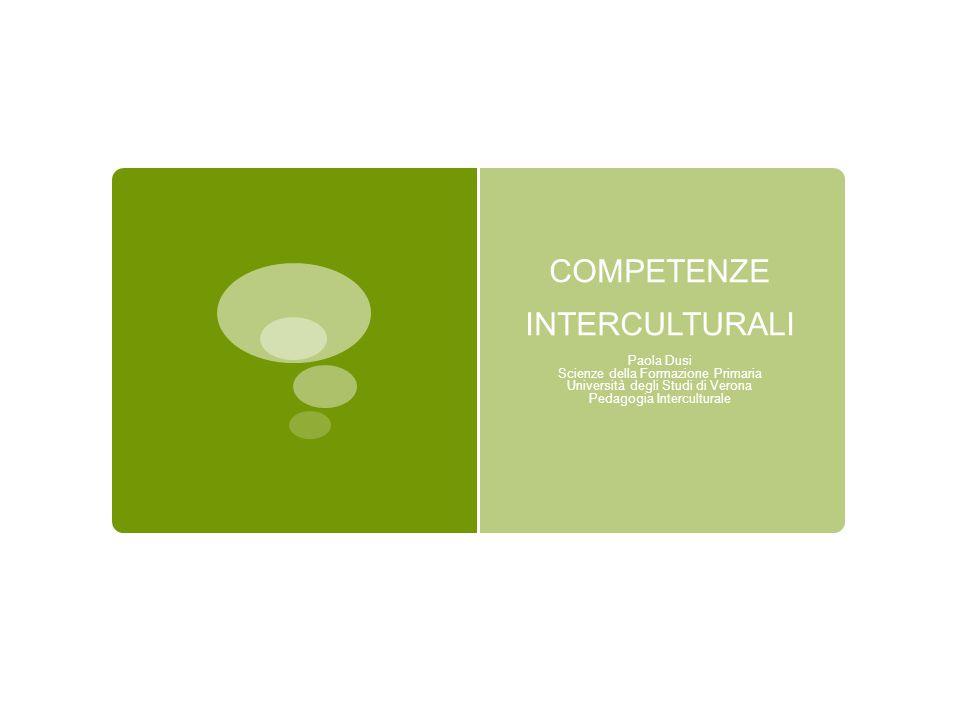 COMPETENZE INTERCULTURALI Paola Dusi Scienze della Formazione Primaria Università degli Studi di Verona Pedagogia Interculturale
