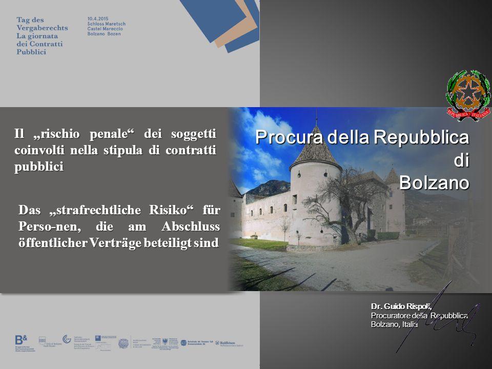 """Dr. Guido Rispoli, Procuratore della Repubblica Bolzano, Italia Procura della Repubblica diBolzano Il """"rischio penale"""" dei soggetti coinvolti nella st"""