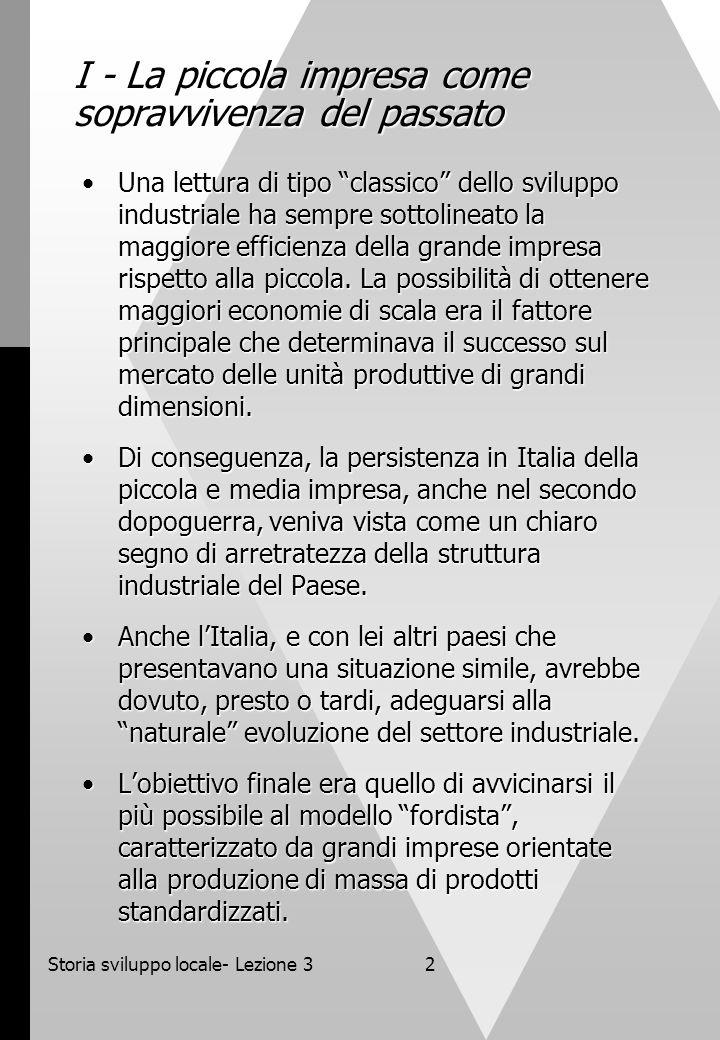 Storia sviluppo locale- Lezione 33 II – La crisi del fordismo Il fordismo è caratterizzato dall'uso di macchine speciali, manovrate da operai non qualificati, per la produzione di massa di prodotti standardizzati.