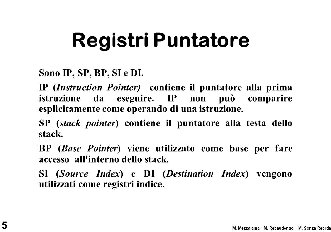 5 M.Mezzalama - M. Rebaudengo - M. Sonza Reorda Registri Puntatore Sono IP, SP, BP, SI e DI.