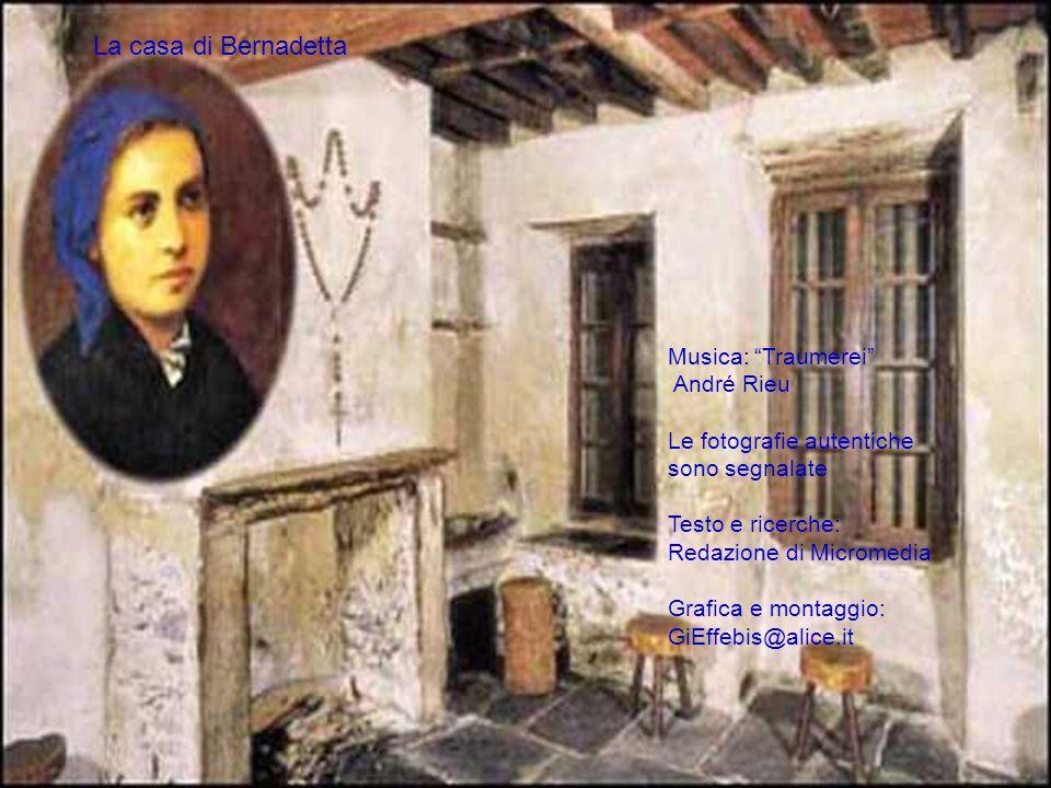 La casa di Bernadetta Musica: Traumerei André Rieu Le fotografie autentiche sono segnalate Testo e ricerche: Redazione di Micromedia Grafica e montaggio: GiEffebis@alice.it