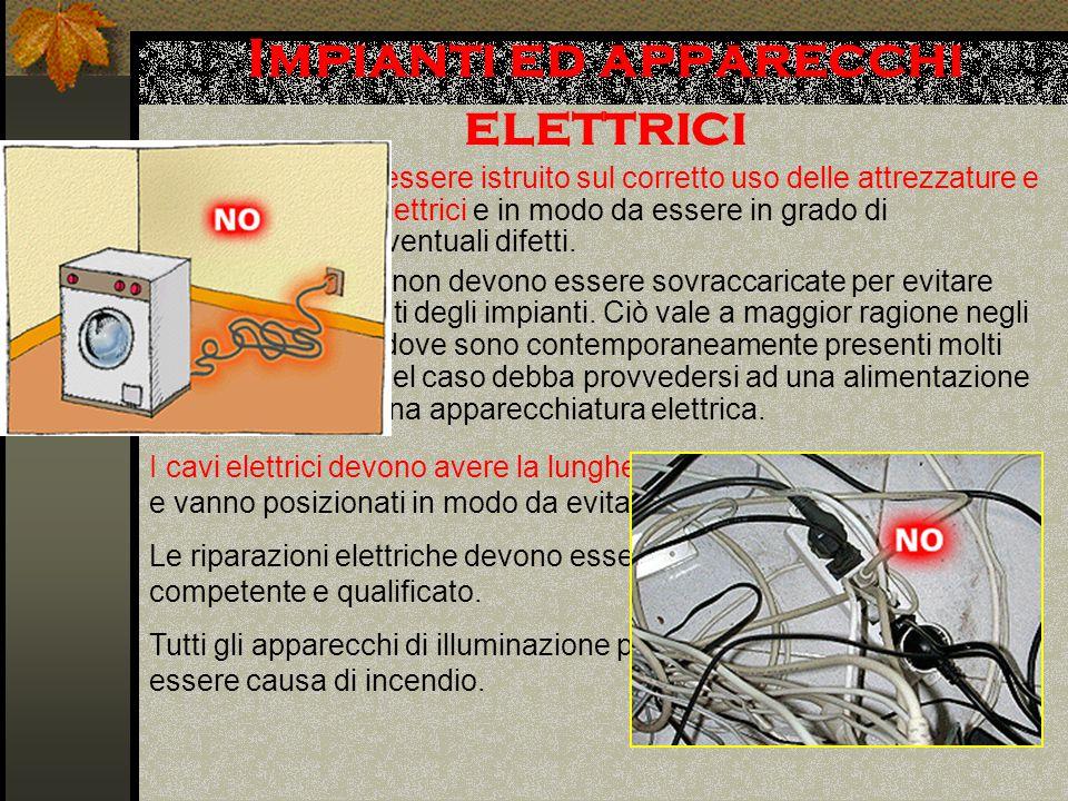 Impianti ed apparecchi elettrici Il personale deve essere istruito sul corretto uso delle attrezzature e degli impianti elettrici e in modo da essere in grado di riconoscerne eventuali difetti.