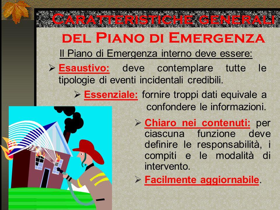 Caratteristiche generali del Piano di Emergenza  Chiaro nei contenuti: per ciascuna funzione deve definire le responsabilità, i compiti e le modalità di intervento.