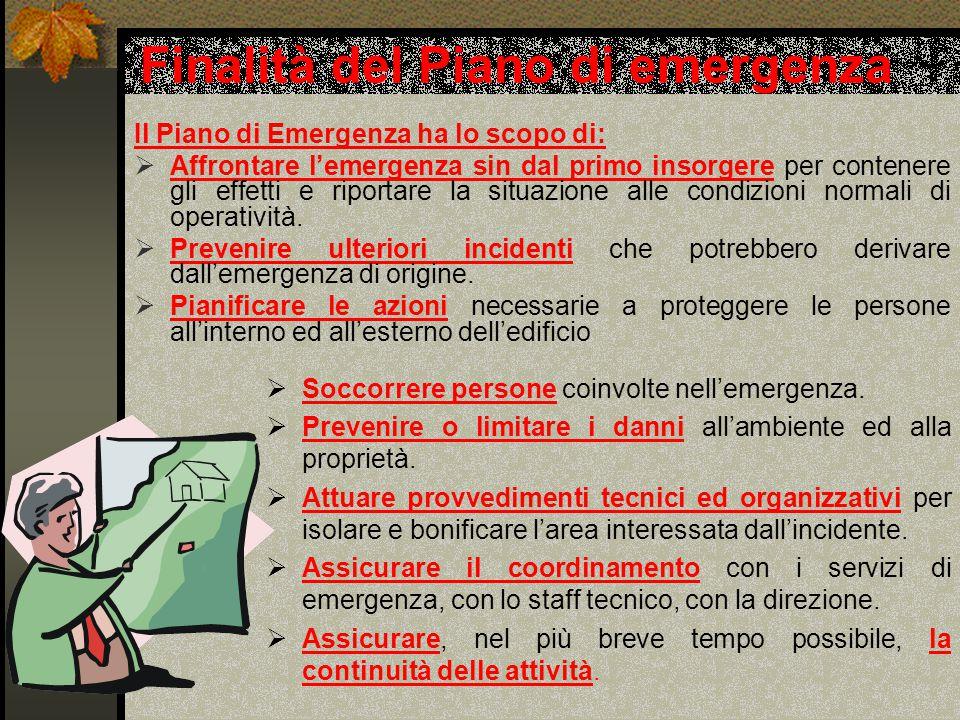 Finalità del Piano di emergenza Il Piano di Emergenza ha lo scopo di:  Affrontare l'emergenza sin dal primo insorgere per contenere gli effetti e riportare la situazione alle condizioni normali di operatività.