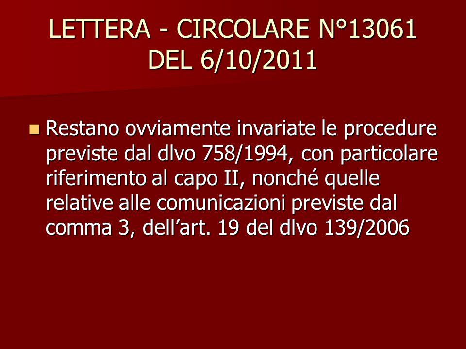 LETTERA - CIRCOLARE N°13061 DEL 6/10/2011 Restano ovviamente invariate le procedure previste dal dlvo 758/1994, con particolare riferimento al capo II