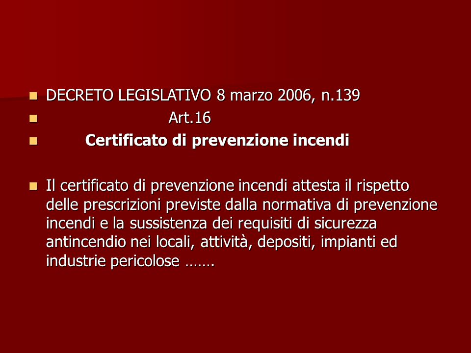 DECRETO LEGISLATIVO 8 marzo 2006, n.139 DECRETO LEGISLATIVO 8 marzo 2006, n.139 Art.16 Art.16 Certificato di prevenzione incendi Certificato di preven