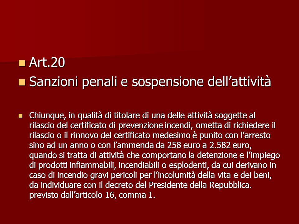 Art.20 Art.20 Sanzioni penali e sospensione dell'attività Sanzioni penali e sospensione dell'attività Chiunque, in qualità di titolare di una delle at