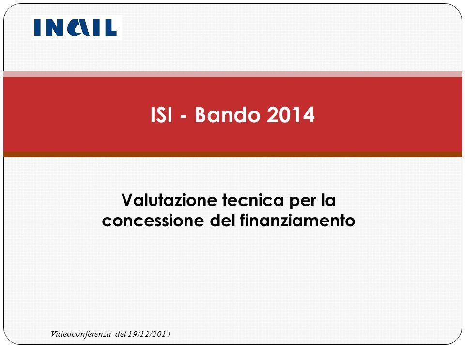 Videoconferenza del 19/12/2014 Valutazione tecnica per la concessione del finanziamento ISI - Bando 2014