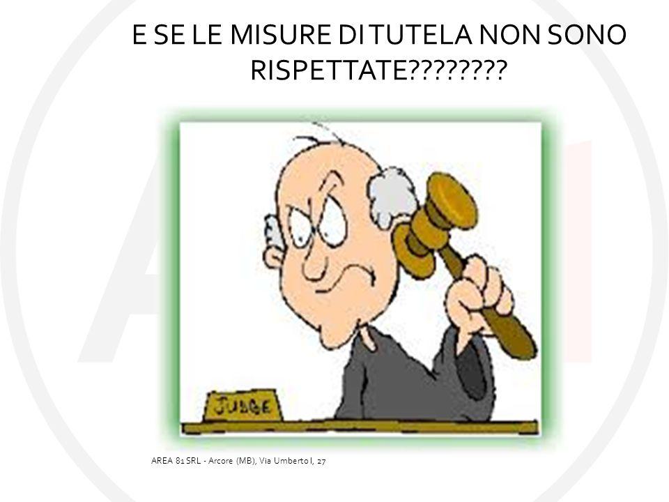 E SE LE MISURE DI TUTELA NON SONO RISPETTATE???????? AREA 81 SRL - Arcore (MB), Via Umberto I, 27