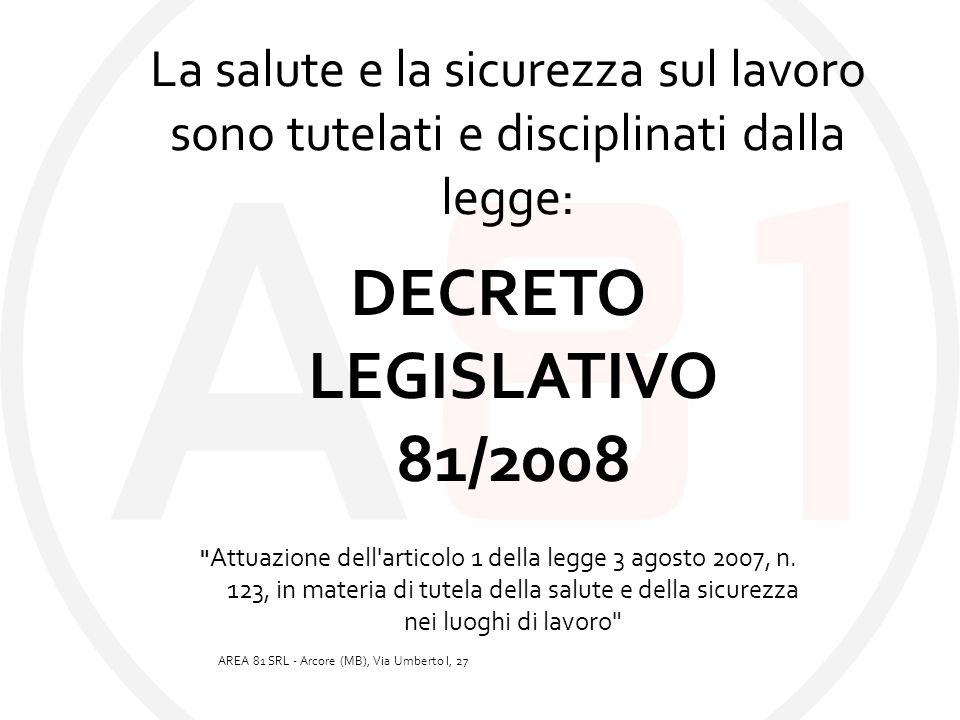 La salute e la sicurezza sul lavoro sono tutelati e disciplinati dalla legge: DECRETO LEGISLATIVO 81/2008