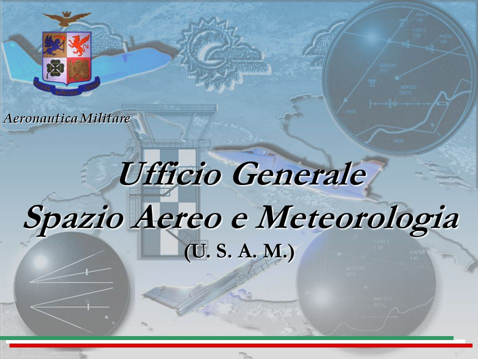 Roma 26 aprile 2007 Aeronautica Militare Ufficio Generale Spazio Aereo e Meteorologia (U.