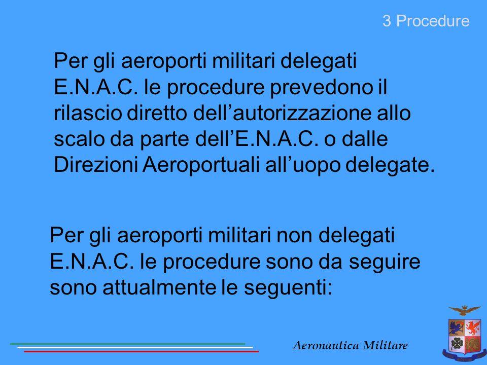 Aeronautica Militare Per gli aeroporti militari delegati E.N.A.C. le procedure prevedono il rilascio diretto dell'autorizzazione allo scalo da parte d