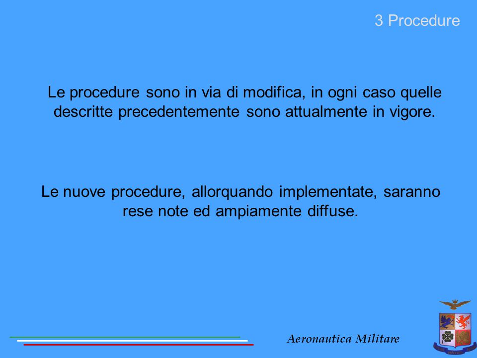 Aeronautica Militare Le procedure sono in via di modifica, in ogni caso quelle descritte precedentemente sono attualmente in vigore. 3 Procedure Le nu
