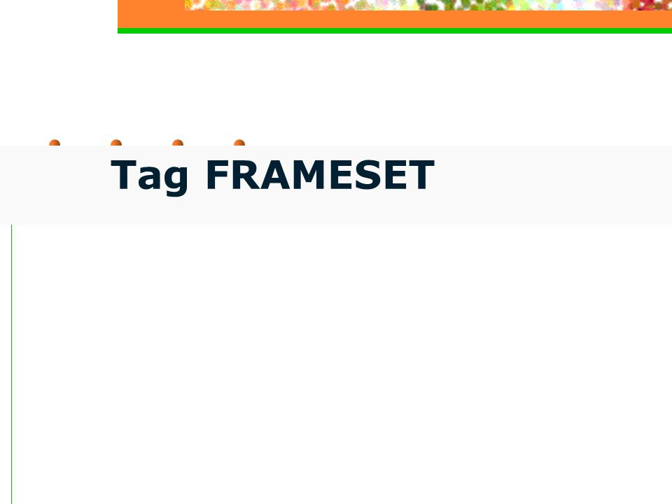 Possiamo scegliere se visualizzare o meno il bordo dei frame con l attributo FRAMEBORDER da inserire nel tag.