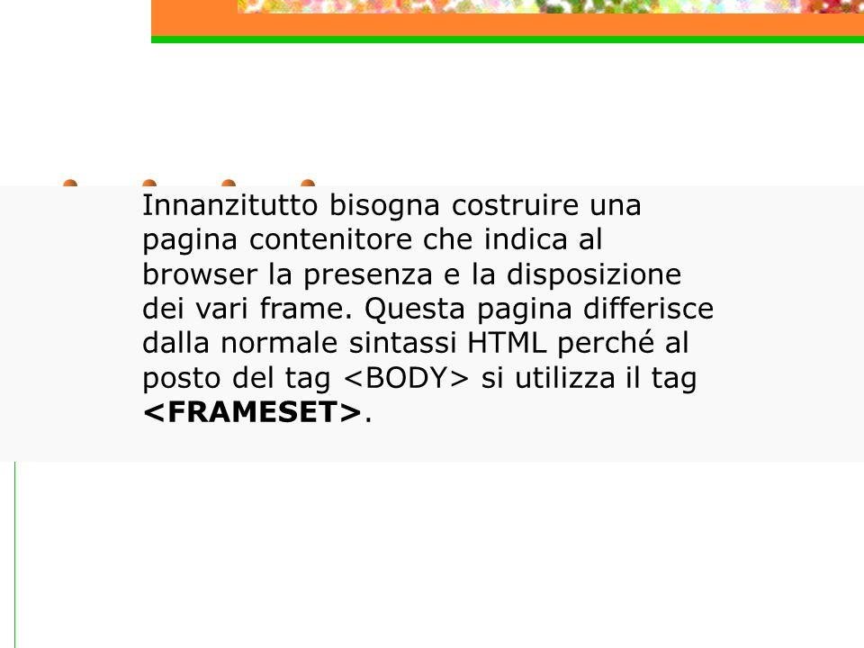Innanzitutto bisogna costruire una pagina contenitore che indica al browser la presenza e la disposizione dei vari frame.