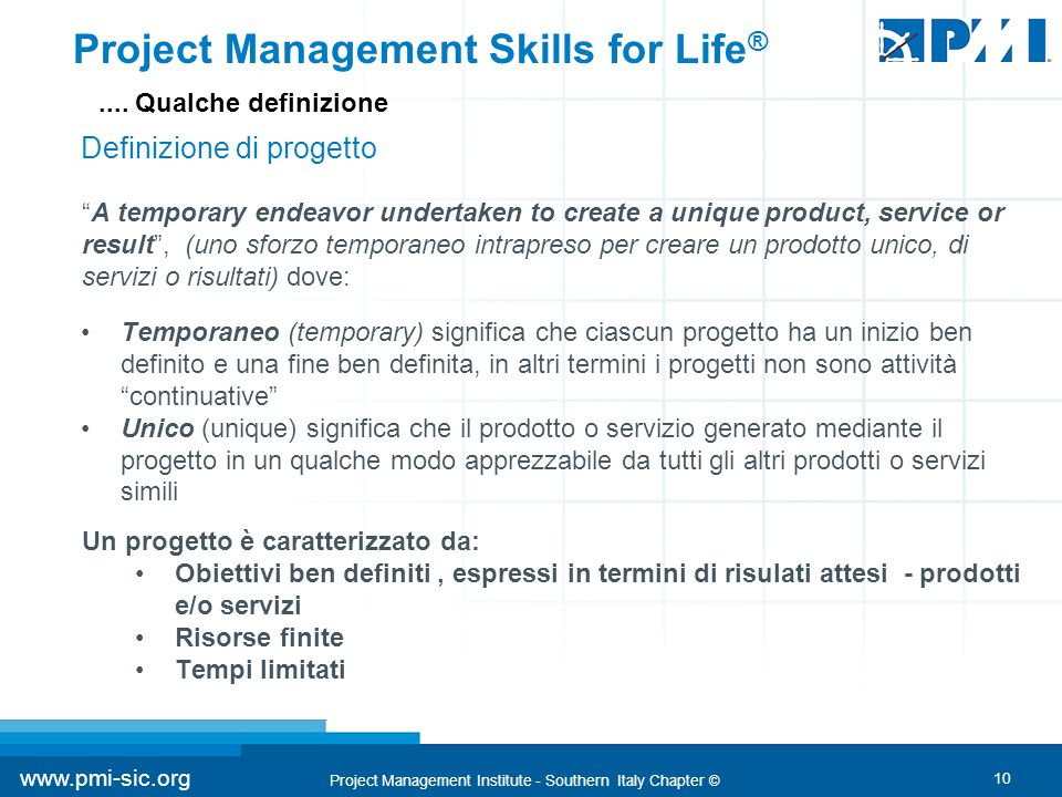 """10 www.pmi-sic.org Project Management Institute - Southern Italy Chapter © """"A temporary endeavor undertaken to create a unique product, service or res"""