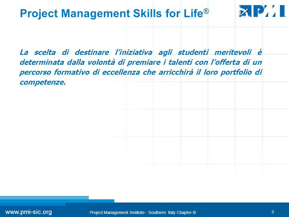 3 www.pmi-sic.org Project Management Institute - Southern Italy Chapter © Project Management Skills for Life ® La scelta di destinare l'iniziativa agl