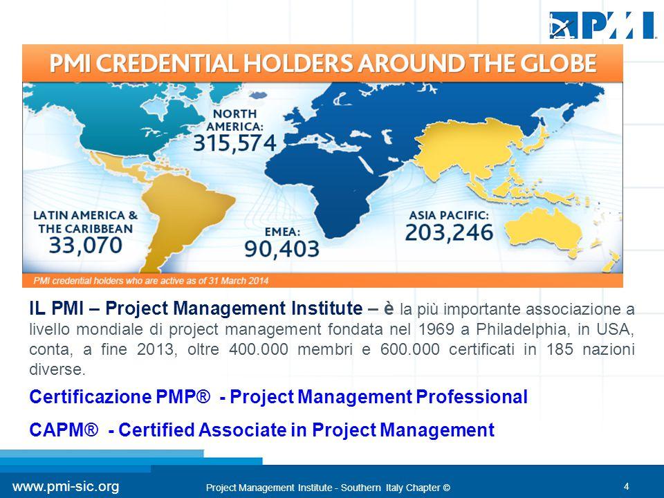 4 www.pmi-sic.org Project Management Institute - Southern Italy Chapter © IL PMI – Project Management Institute – è la più importante associazione a l