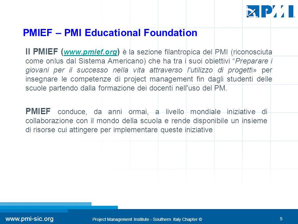 5 www.pmi-sic.org Project Management Institute - Southern Italy Chapter © PMIEF – PMI Educational Foundation Il PMIEF ( www.pmief.org ) è la sezione f