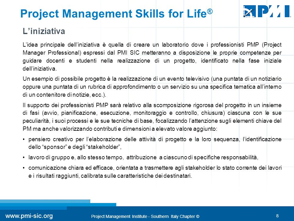 8 www.pmi-sic.org Project Management Institute - Southern Italy Chapter © Project Management Skills for Life ® L'iniziativa L'idea principale dell'ini