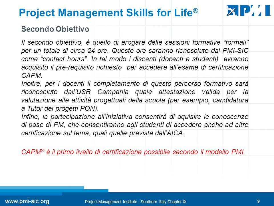 9 www.pmi-sic.org Project Management Institute - Southern Italy Chapter © Project Management Skills for Life ® Secondo Obiettivo Il secondo obiettivo,