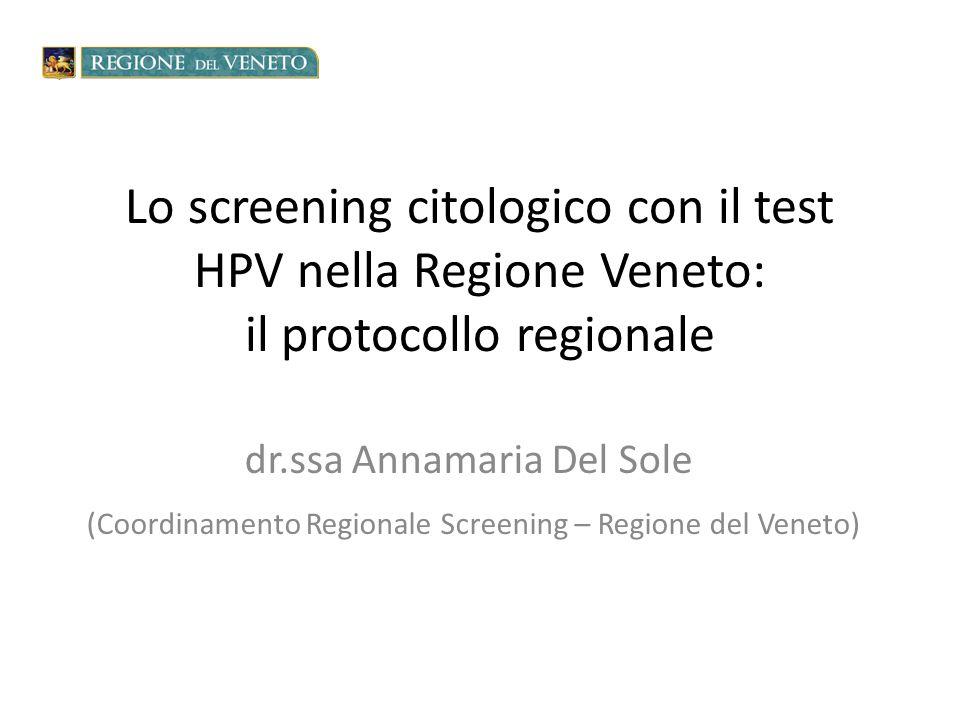 Lo screening citologico con il test HPV nella Regione Veneto: il protocollo regionale dr.ssa Annamaria Del Sole (Coordinamento Regionale Screening – Regione del Veneto)