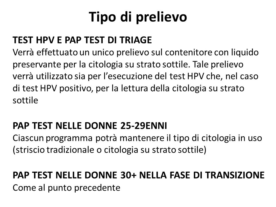Tipo di prelievo TEST HPV E PAP TEST DI TRIAGE Verrà effettuato un unico prelievo sul contenitore con liquido preservante per la citologia su strato sottile.