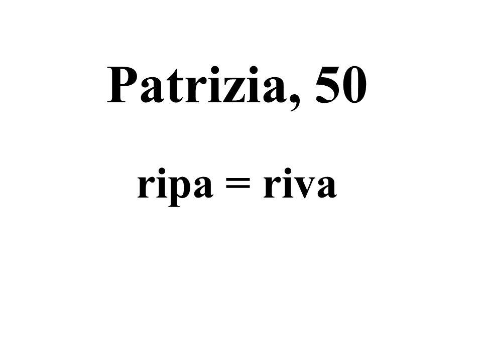 Patrizia, 50 ripa = riva