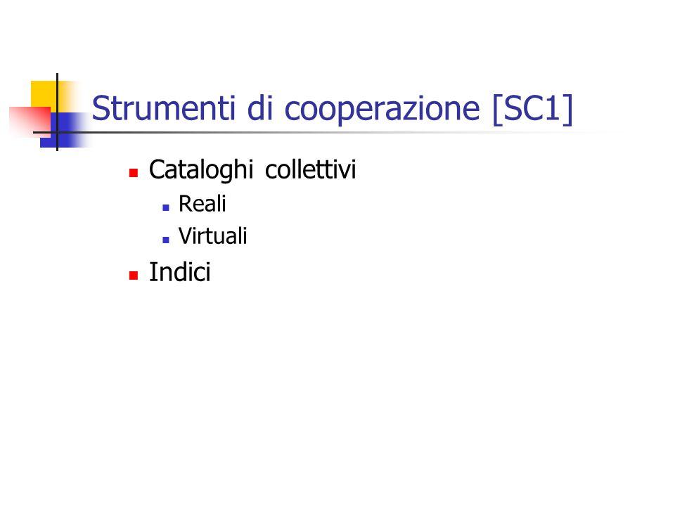 Strumenti di cooperazione [SC1] Cataloghi collettivi Reali Virtuali Indici
