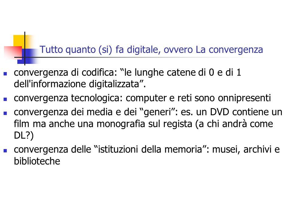 Tutto quanto (si) fa digitale, ovvero La convergenza convergenza di codifica: le lunghe catene di 0 e di 1 dell informazione digitalizzata .