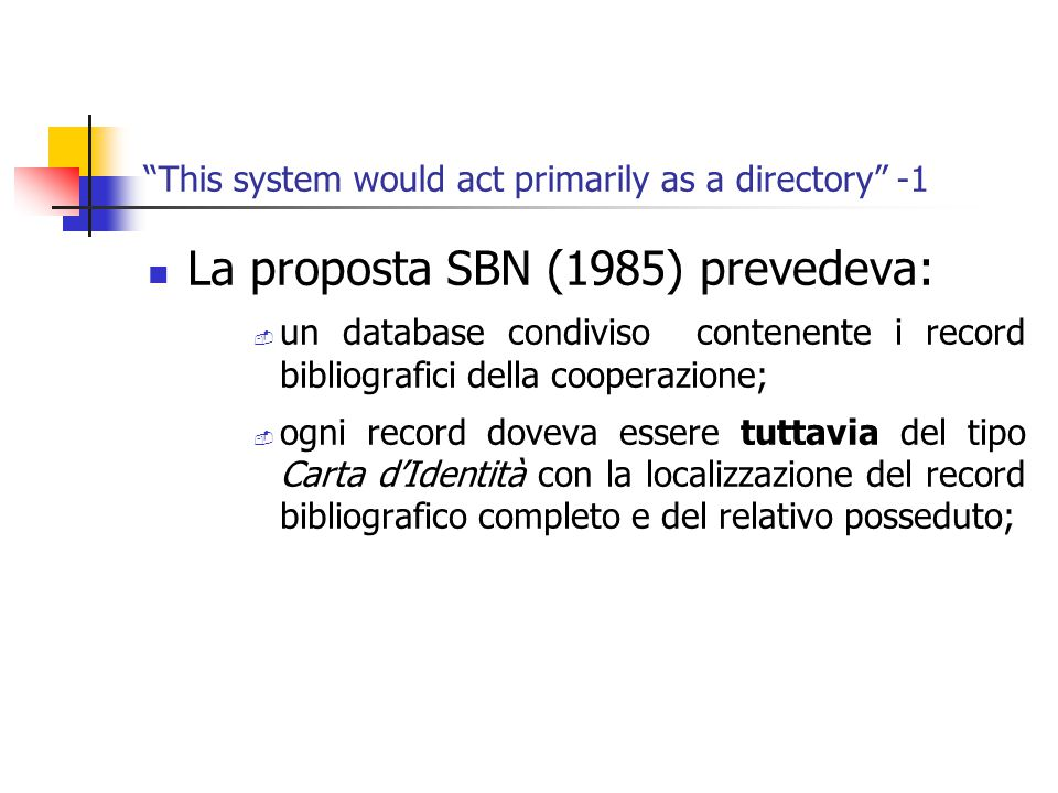 """This system would act primarily as a directory"" -1 La proposta SBN (1985) prevedeva:  un database condiviso contenente i record bibliografici della"