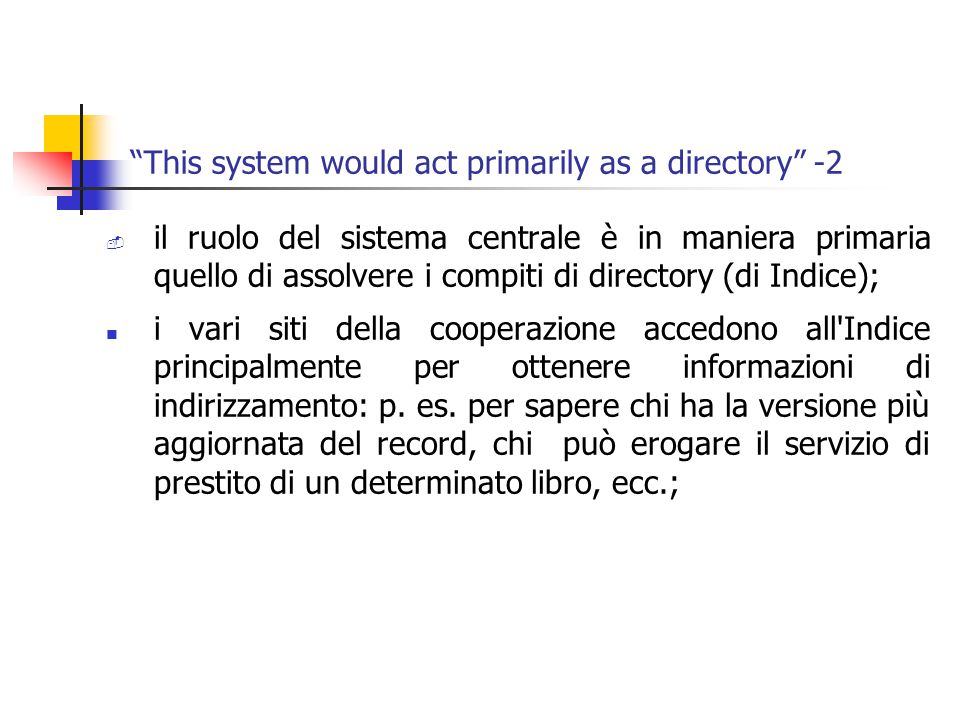 """This system would act primarily as a directory"" -2  il ruolo del sistema centrale è in maniera primaria quello di assolvere i compiti di directory ("