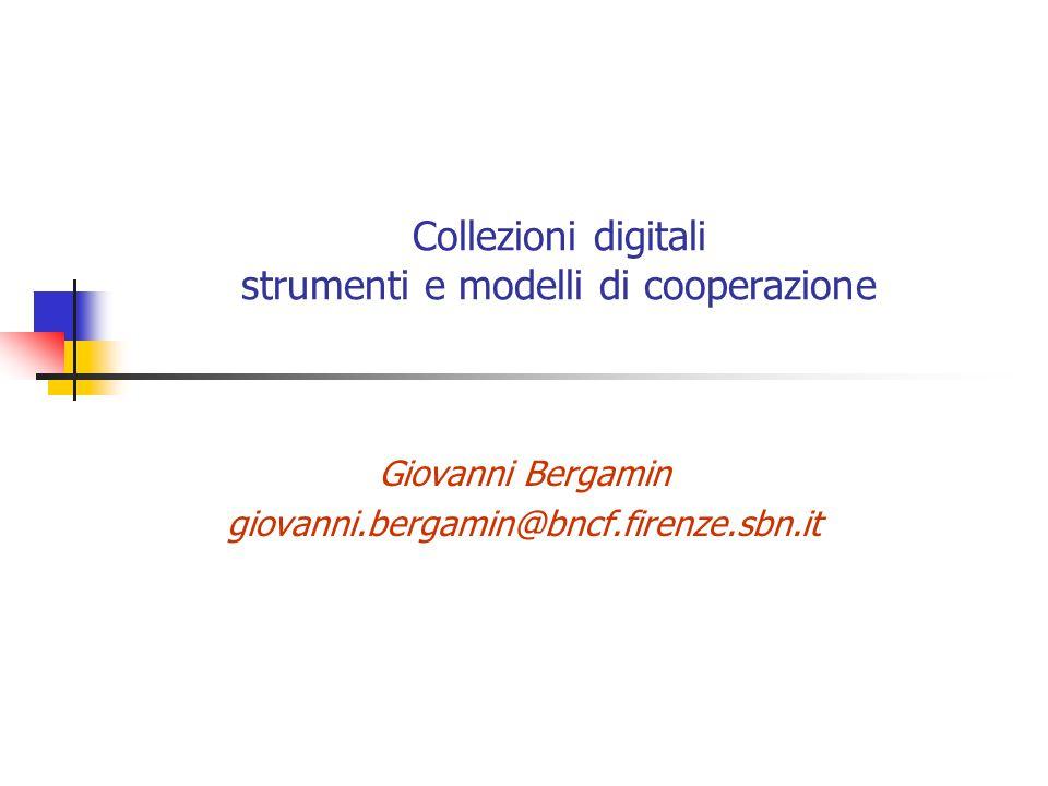 Collezioni digitali strumenti e modelli di cooperazione Giovanni Bergamin giovanni.bergamin@bncf.firenze.sbn.it