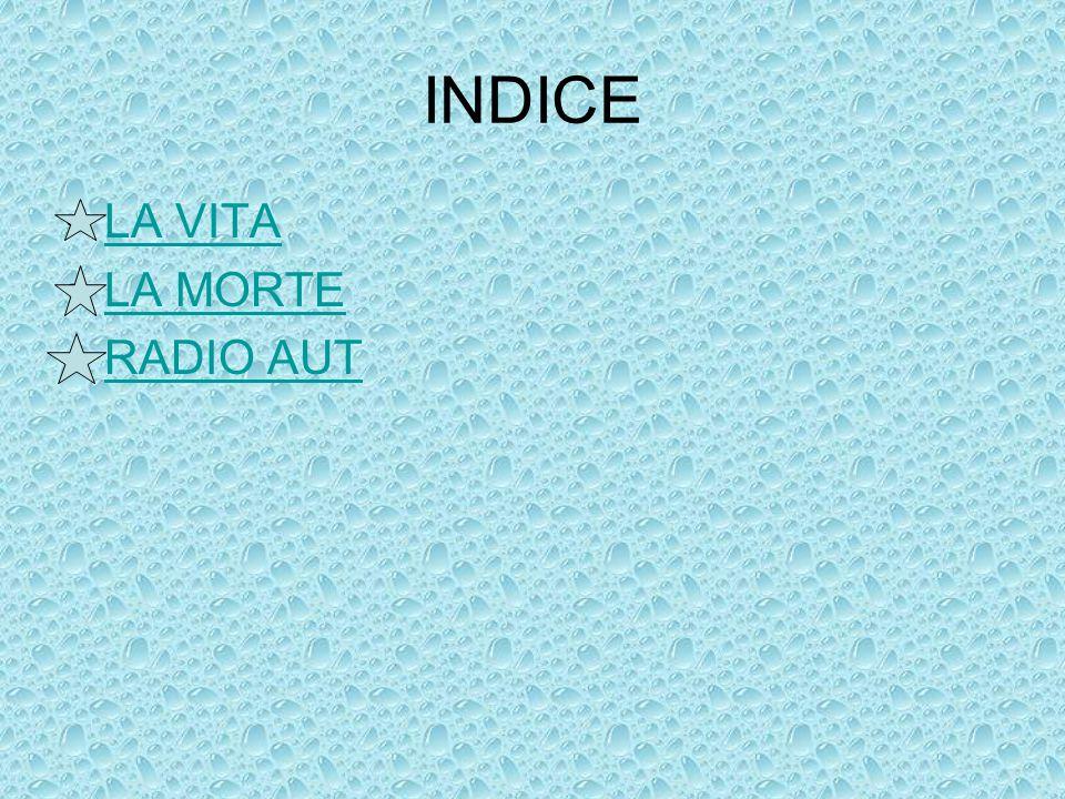 INDICE LA VITA LA MORTE RADIO AUT