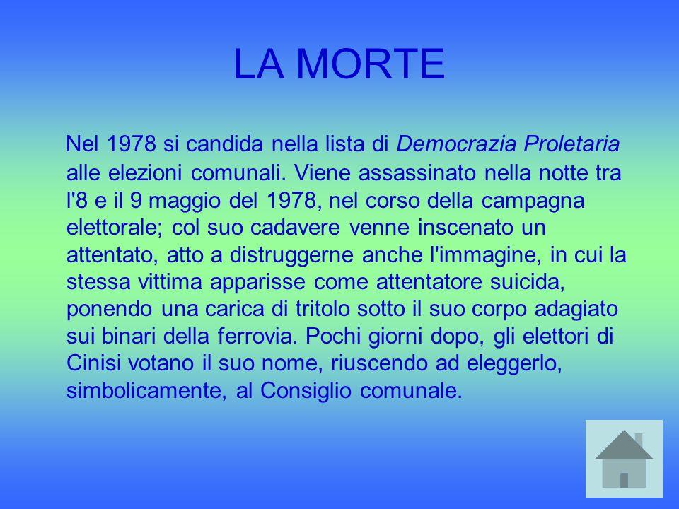 LA MORTE Nel 1978 si candida nella lista di Democrazia Proletaria alle elezioni comunali. Viene assassinato nella notte tra l'8 e il 9 maggio del 1978